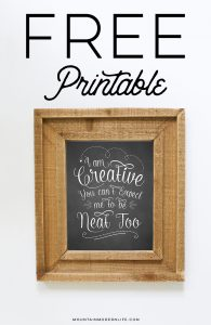 FREE Chalkboard Printable: I'm Creative You Can't Expect Me to be Neat Too | MountainModernLife.com