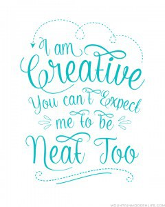 free-printable-i-am-creative-you-cant-expect-me-to-be-neat-too--blue-mountainmodernlife.com