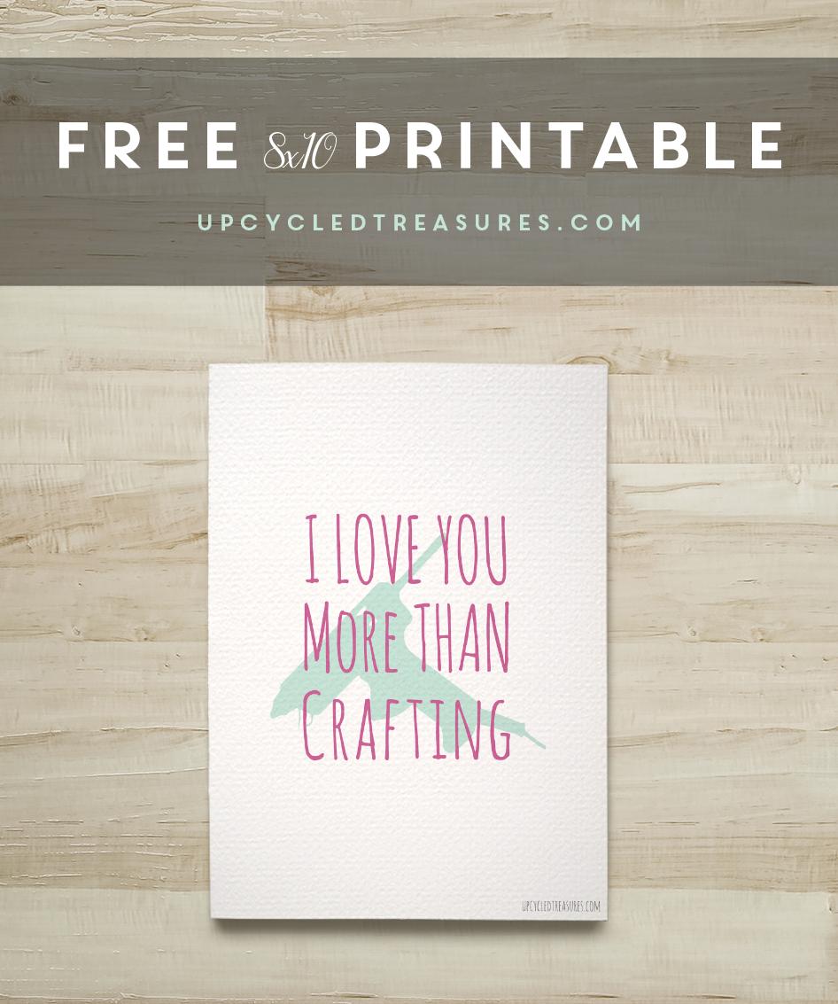 free-printable-i-love-you-more-than-crafting-8x10-upcycledtreasures