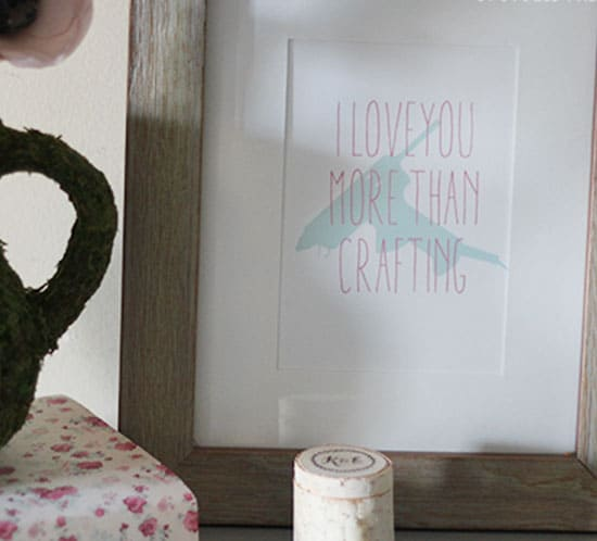 i love you more than crafting franed art mountainmodernlife.com