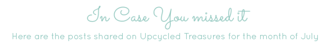 in-case-you-missed-it-July-upcycledtreasures-01