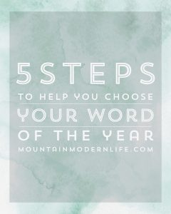 5 Steps to Choosing your 2017 Word of the Year | MountainModernLife.com