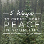 5 ways to create more Peace in your life   MountainModernLife.com