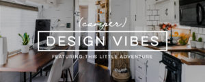 Camper Design Vibes Featuring This Little Adventure and their rustic modern motorhome! MountainModernLife.com