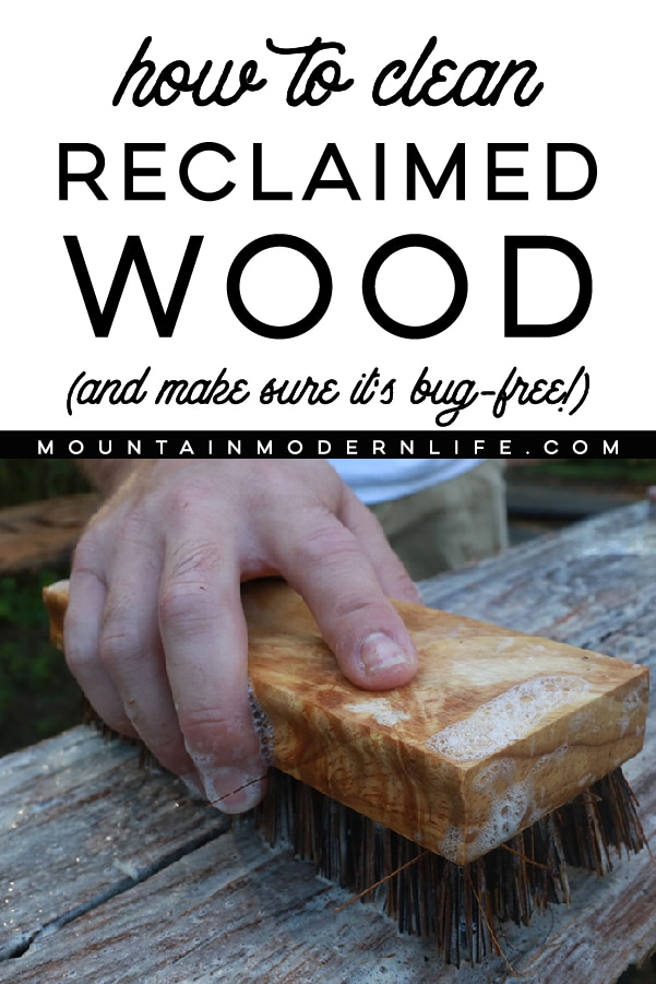 How to clean reclaimed wood (and make sure it's bug-free!) before you bring it into your home or RV   MountainModernLife.com