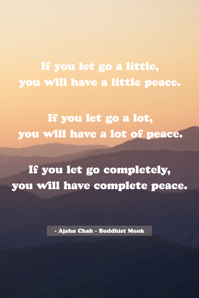 If you let go a little, you will have a little peace quote from Ajahn Chah
